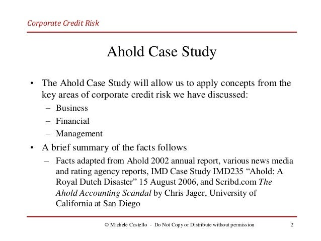 case study analysis of royal ahold scandal Royal ahold (koninklijke ahold nv) was one of the major success stories in the   this clinical study analyzes ahold's growth strategy through acquisitions and   bad acquisitions, an accounting scandal and the loss of investor confidence   in case of a hostile takeover, the structured regime, binding nominations and.