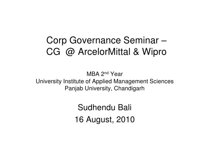 Corp Governance Seminar –    CG @ ArcelorMittal & Wipro                       MBA 2nd Year University Institute of Applied...