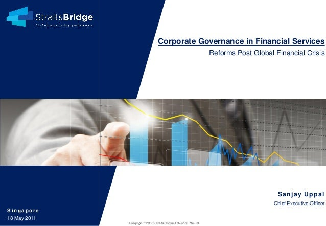 Corporate Governance in Financial Services Reforms Post Global Financial Crisis  Sa nj a y U ppa l Chief Executive Officer...
