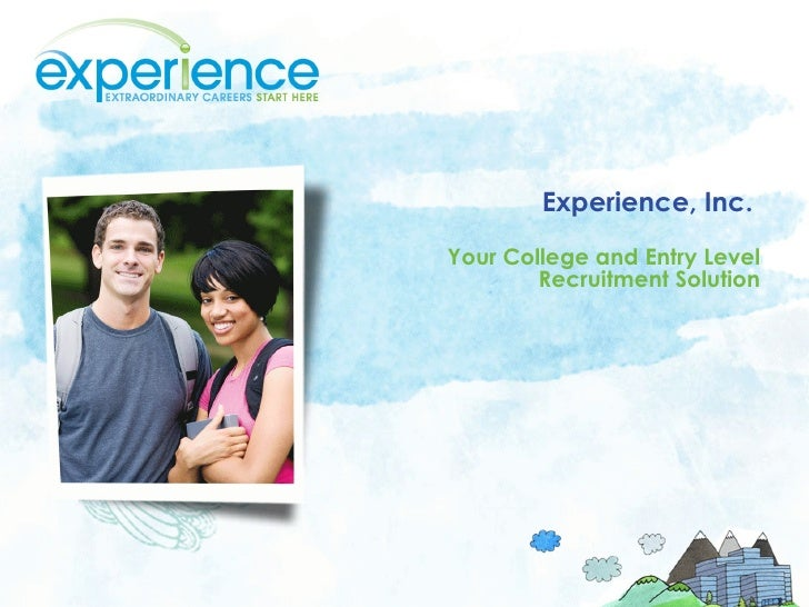 Experience, Inc.  Your College and Entry Level Recruitment Solution