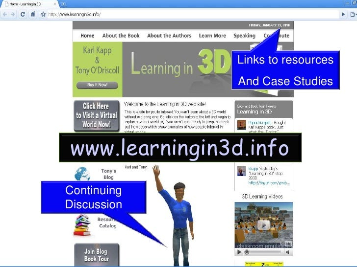 Links to resources<br />And Case Studies<br />www.learningin3d.info<br />Continuing Discussion<br />