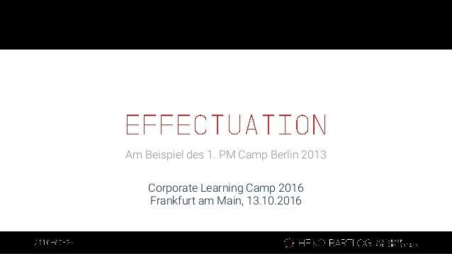 Am Beispiel des 1. PM Camp Berlin 2013 Corporate Learning Camp 2016 Frankfurt am Main, 13.10.2016