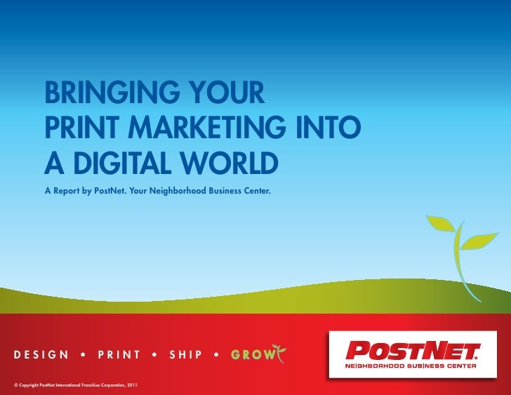 BRINGING YOUR              PRINT MARKETING INTO              A DIGITAL WORLD               A Report by PostNet. Your Neigh...