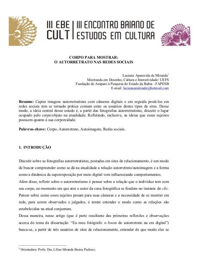 CORPO PARA MOSTRAR: O AUTORRETRATO NAS REDES SOCIAIS Luciana Aparecida de Miranda1 Mestranda em Desenho, Cultura e Interat...