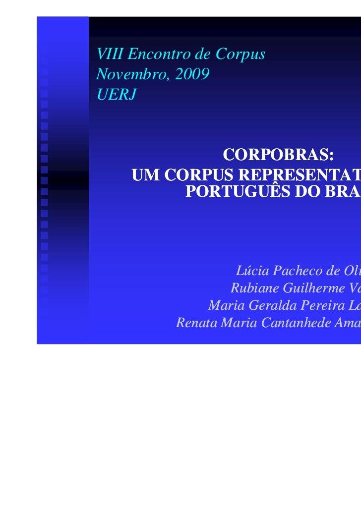 VIII Encontro de CorpusNovembro, 2009UERJ            CORPOBRAS:    UM CORPUS REPRESENTATIVO DO         PORTUGUÊS DO BRASIL...