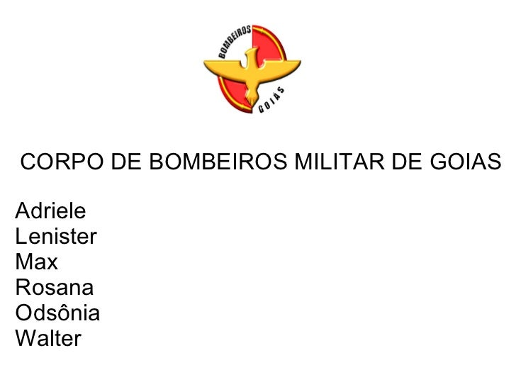 CORPO DE BOMBEIROS MILITAR DE GOIAS Adriele  Lenister Max Rosana Odsônia Walter