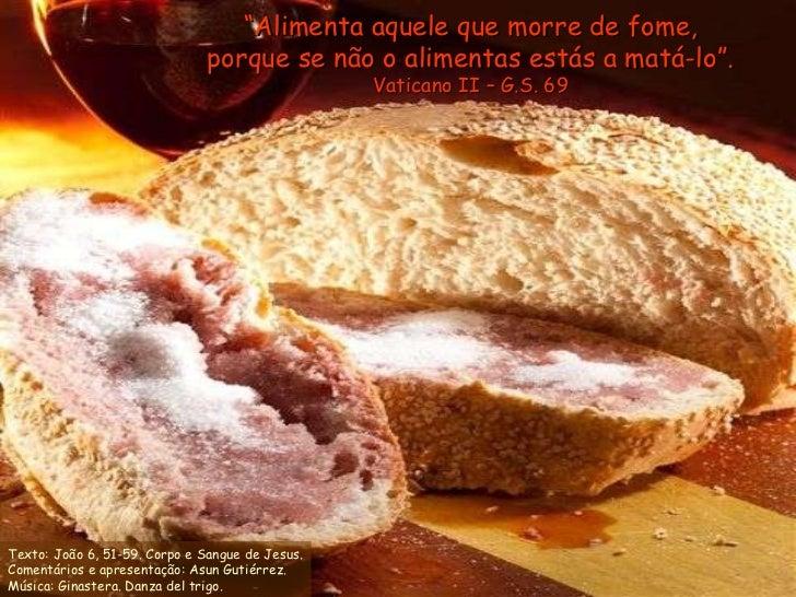 """de Jesús. El Cuerpo Y la Sangre... """" Alimenta aquele que morre de fome, porque se não o alimentas estás a matá-lo"""". Vatica..."""