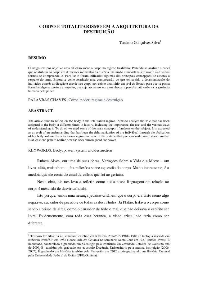 CORPO E TOTALITARISMO EM A ARQUITETURA DA DESTRUIÇÃO  Teodoro Gonçalves Silva1  RESUMO  O artigo tem por objetivo uma refl...