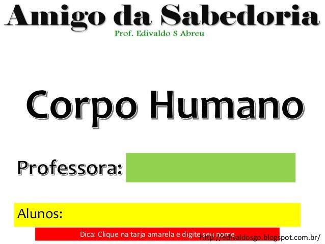 Alunos: Dica: Clique na tarja amarela e digite seu nomehttp://edivaldosgo.blogspot.com.br/