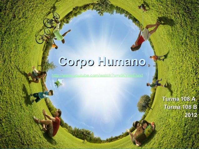 Corpo HumanoCorpo Humano Turma 108 ATurma 108 A Turma 108 BTurma 108 B 20122012 http://www.youtube.com/watch?v=vIKYxeElwxI
