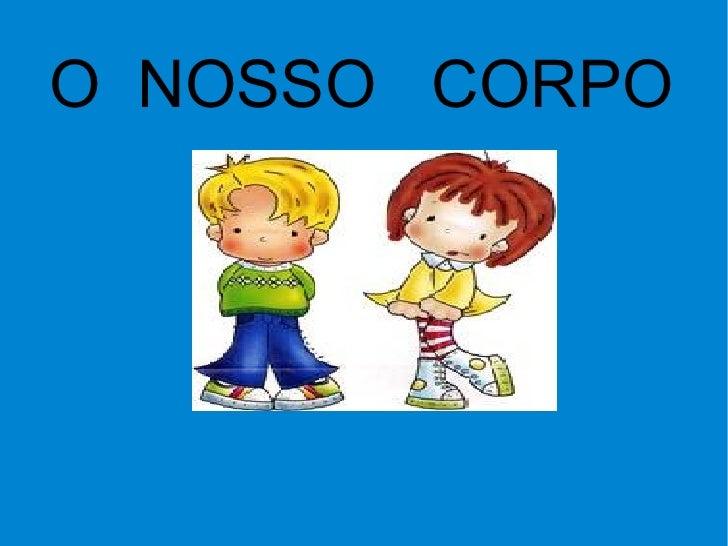 O  NOSSO  CORPO