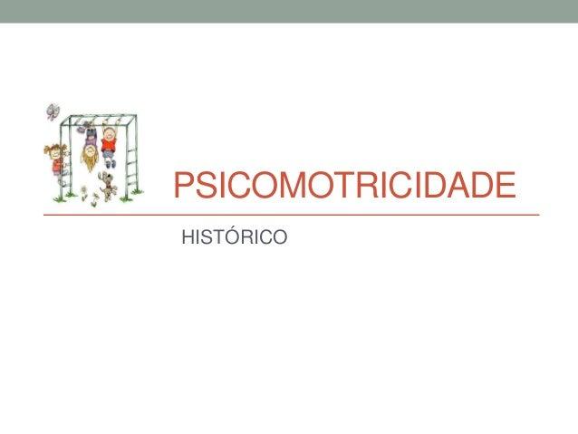 PSICOMOTRICIDADE HISTÓRICO