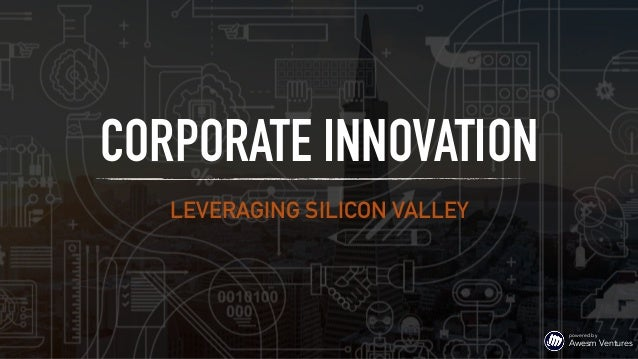 LEVERAGING SILICON VALLEY CORPORATE INNOVATION powered by  Awesm Ventures