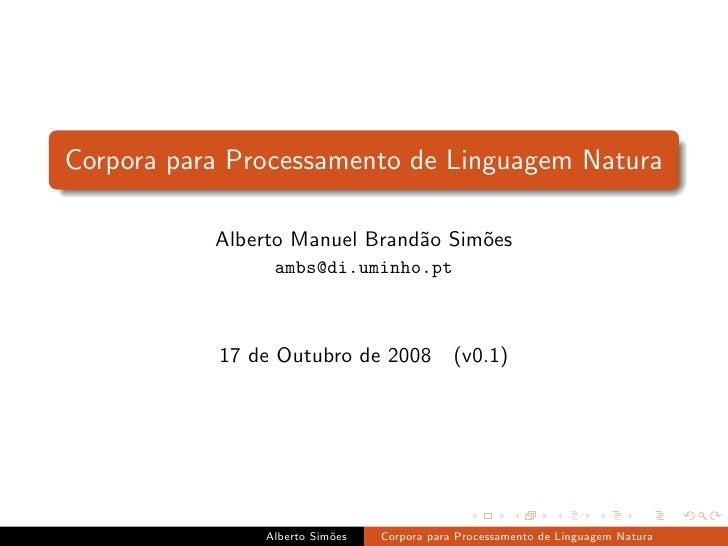 Corpora para Processamento de Linguagem Natura             Alberto Manuel Brand˜o Sim˜es                                a ...
