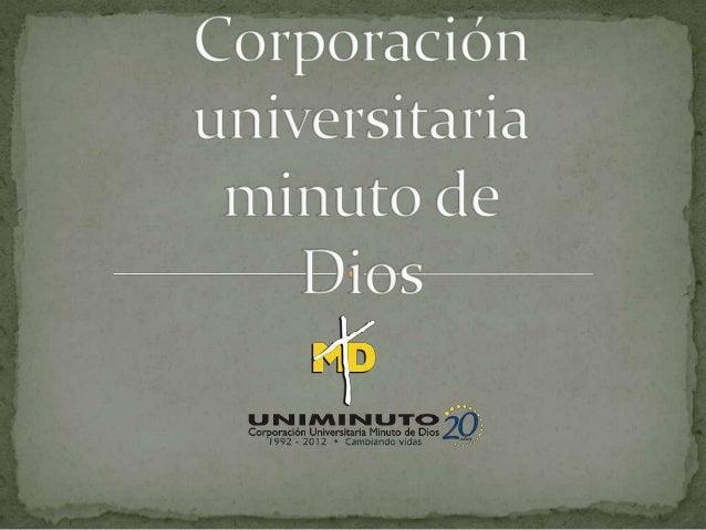 La corporación universitaria Minuto esta centrada en    el evangelio, la espiritualidad Eudista , agrupa    instituciones ...