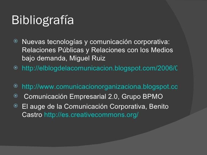 Bibliografía <ul><li>Nuevas tecnologías y comunicación corporativa: Relaciones Públicas y Relaciones con los Medios bajo d...