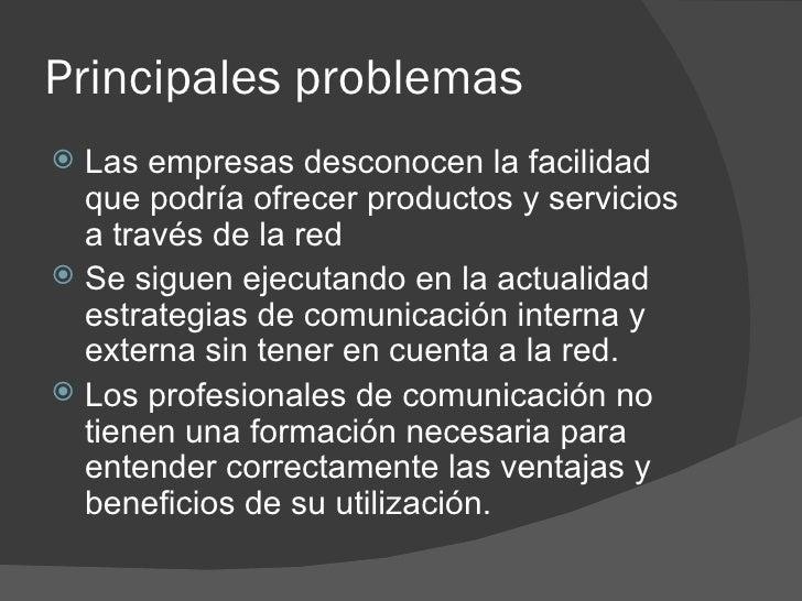 Principales problemas <ul><li>Las empresas desconocen la facilidad que podría ofrecer productos y servicios a través de la...