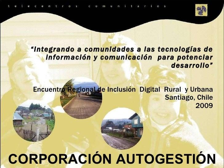 """CORPORACIÓN  AUTOGESTIÓN  """" Integrando a comunidades a las tecnologías de información y comunicación  para potenciar desar..."""