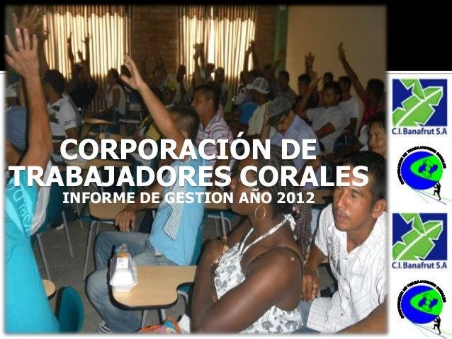 CORPORACIÓN DETRABAJADORES CORALES  INFORME DE GESTION AÑO 2012