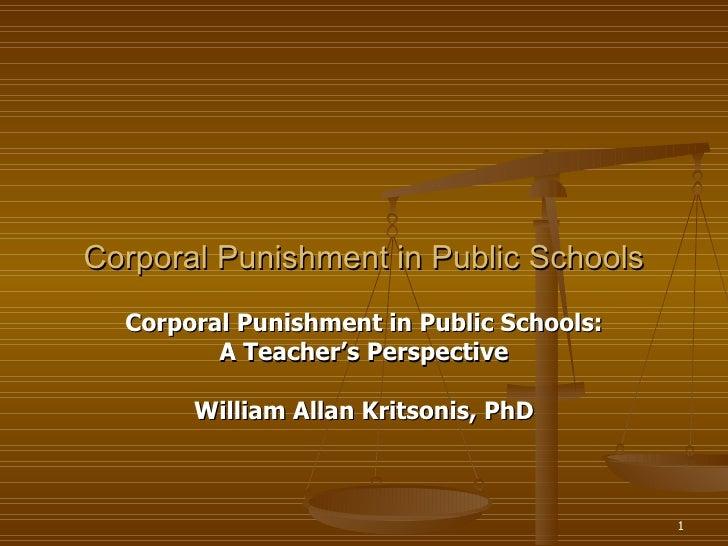Corporal Punishment in Public Schools: A Teacher's Perspective William Allan Kritsonis, PhD Corporal Punishment in Public ...