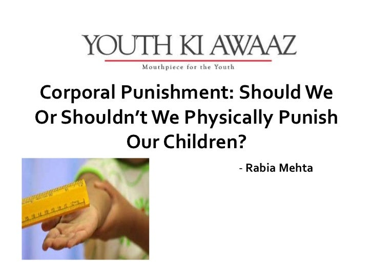 Corporal Punishment: Should WeOr Shouldn't We Physically Punish         Our Children?                      - Rabia Mehta