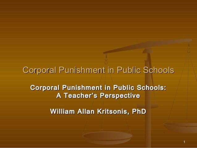 Corporal Punishment in Public Schools Corporal Punishment in Public Schools:        A Teacher's Perspective      William A...