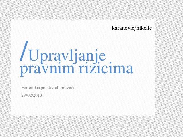 karanovic/nikolic /Upravljanje pravnim rizicima Forum korporativnih pravnika 28/02/2013