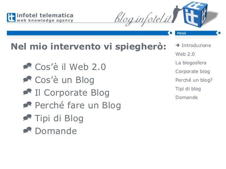 <ul><li>Cos'è il Web 2.0 </li></ul><ul><li>Cos'è un Blog </li></ul><ul><li>Il Corporate Blog </li></ul><ul><li>Perché fare...