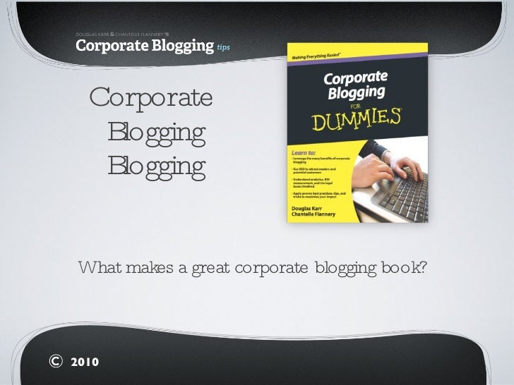 Corporate  Blogging Blogging <ul><li>What makes a great corporate blogging book? </li></ul>2010