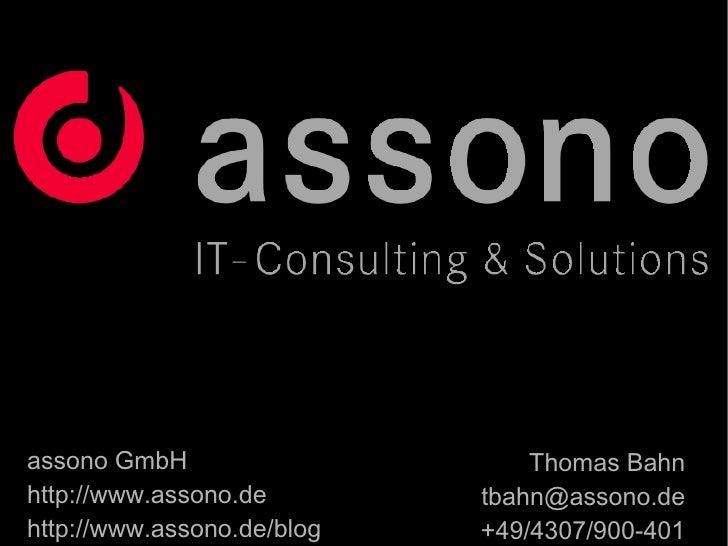 Thomas Bahn [email_address] +49/4307/900-401 assono GmbH http://www.assono.de http://www.assono.de/blog
