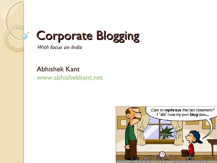 Corporate Blogging With focus on India Abhishek Kant www.abhishekkant.net