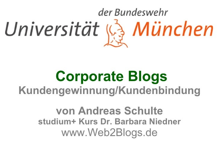 Corporate Blogs Kundengewinnung/Kundenbindung von Andreas Schulte studium+ Kurs Dr. Barbara Niedner www.Web2Blogs.de