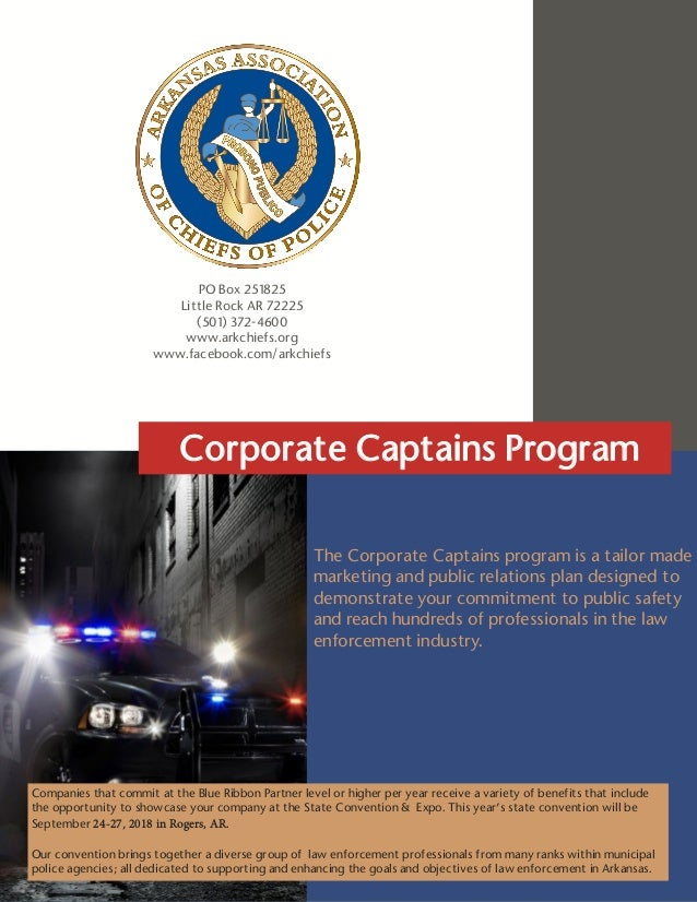 ARKANSAS ASSOCIATION OF CHIEFS OF POLICE   CORPORATE CAPTAINS PROGRAM The Corporate Captains program is a tailor made mark...