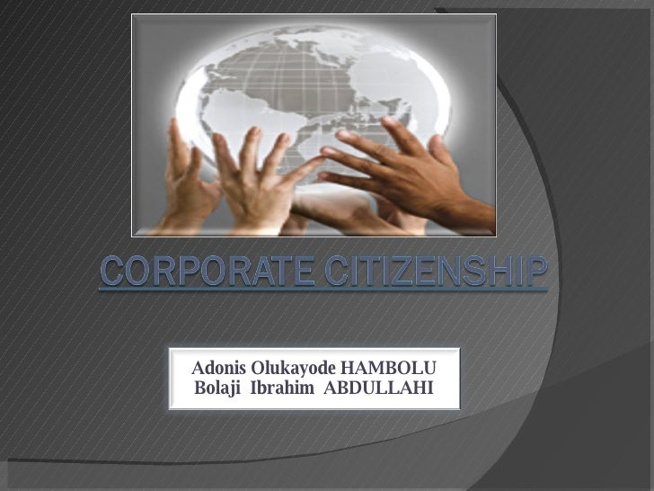 good corporate citizenship and political competence Global corporate citizenship means that companies must not only be engaged with stakeholders but be stakeholders themselves alongside governments and civil society.