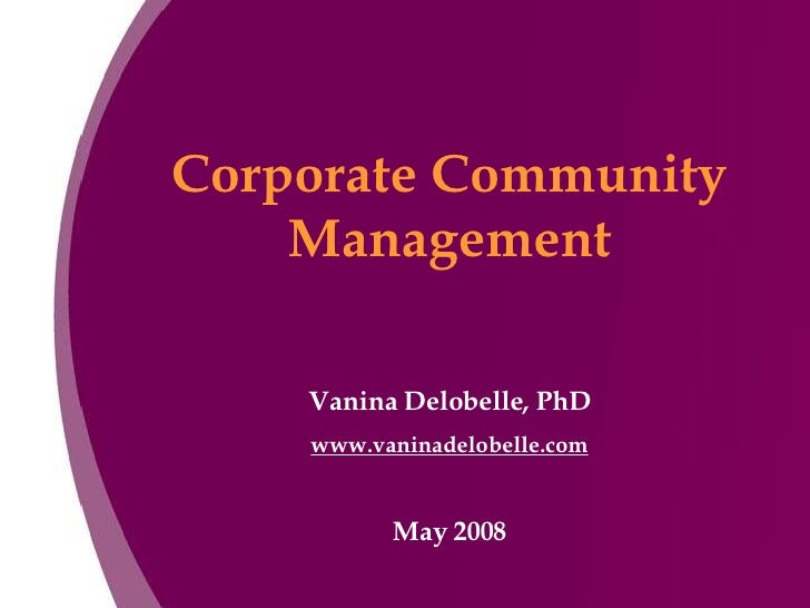 Corporate Community Management Vanina Delobelle, PhD www.vaninadelobelle.com May 2008