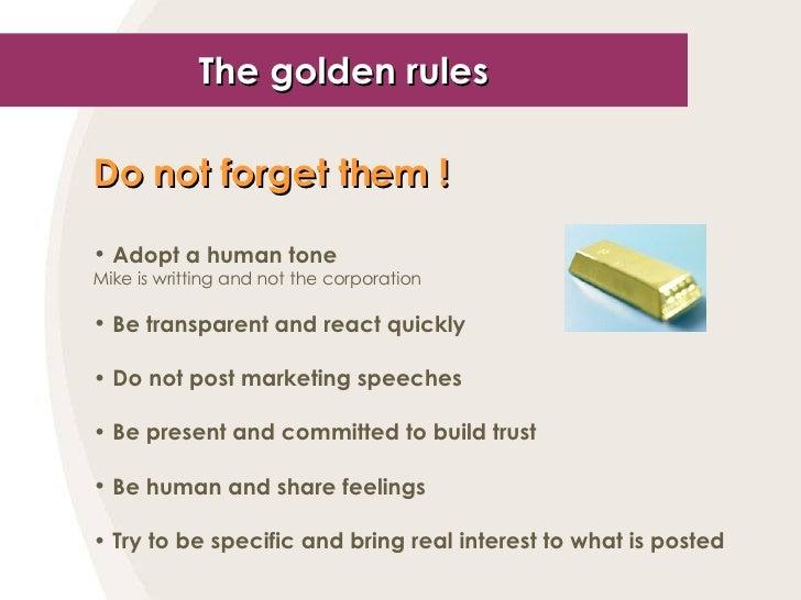 The golden rules <ul><li>Do not forget them ! </li></ul><ul><li>Adopt a human tone </li></ul><ul><li>Mike is writting and ...