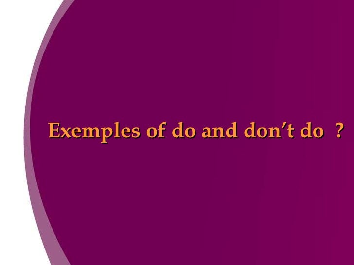 Exemples of do and don't do  ?