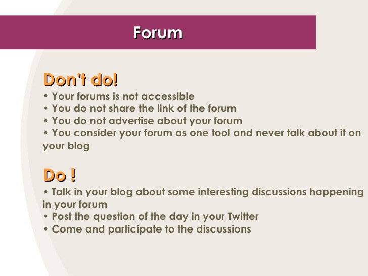 Forum <ul><li>Don't do! </li></ul><ul><li>Your forums is not accessible </li></ul><ul><li>You do not share the link of the...