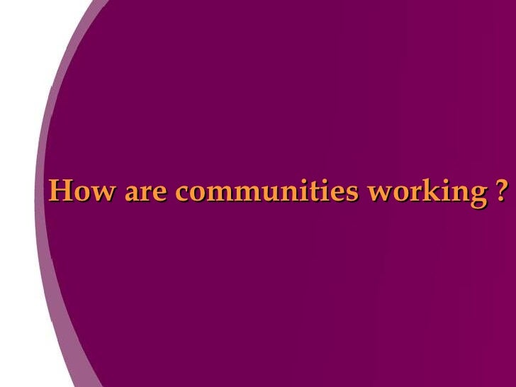 How are communities working ?
