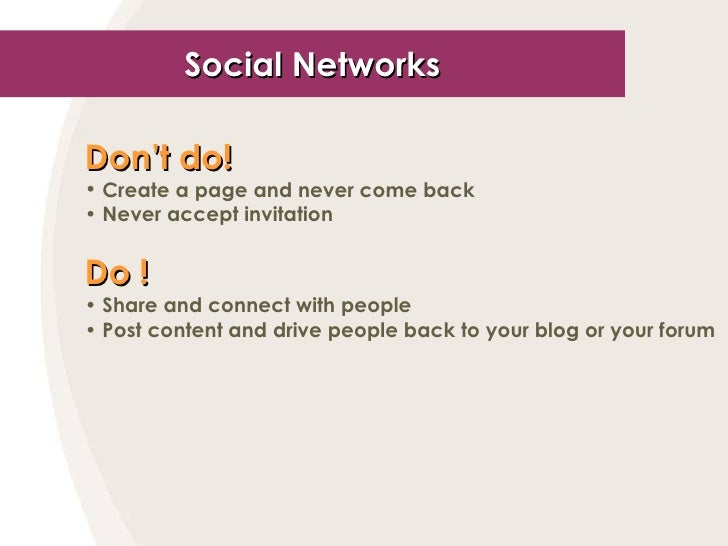 Social Networks <ul><li>Don't do! </li></ul><ul><li>Create a page and never come back </li></ul><ul><li>Never accept invit...