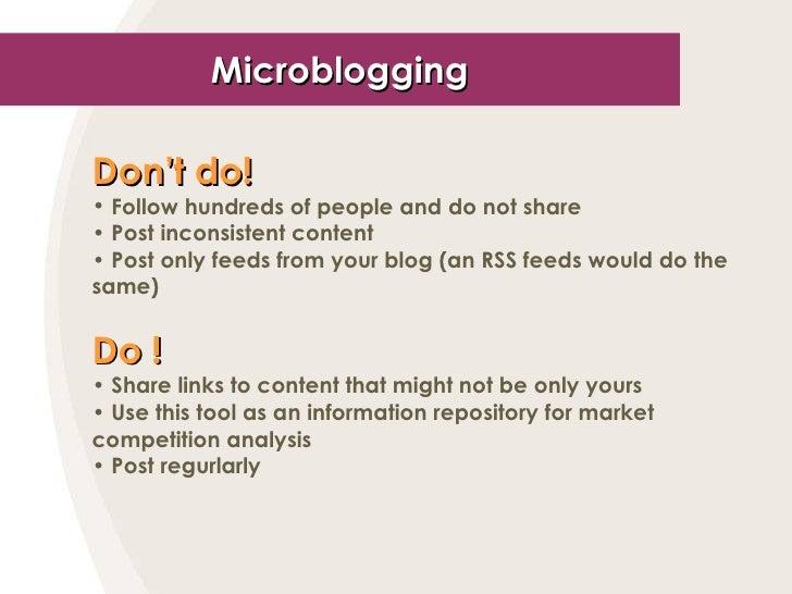 Microblogging <ul><li>Don't do! </li></ul><ul><li>Follow hundreds of people and do not share </li></ul><ul><li>Post incons...