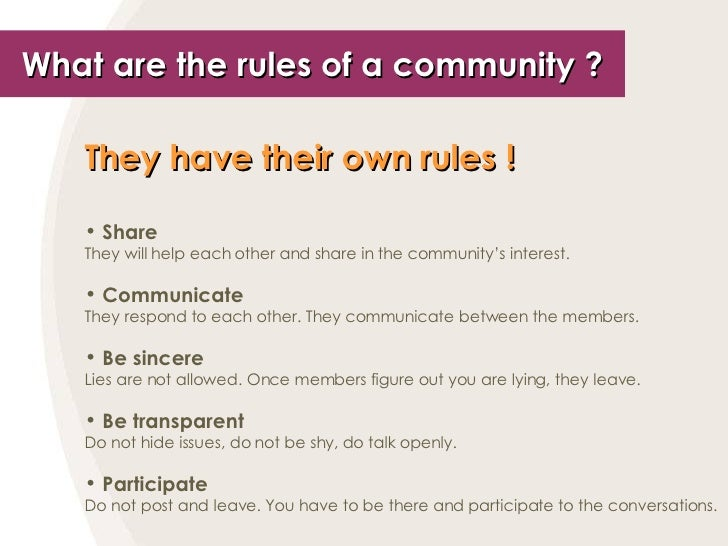 What are the rules of a community ? <ul><li>They have their own rules !   </li></ul><ul><li>Share </li></ul><ul><li>They w...