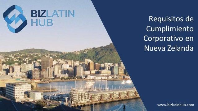 www.bizlatinhub.com Requisitos de Cumplimiento Corporativo en Nueva Zelanda