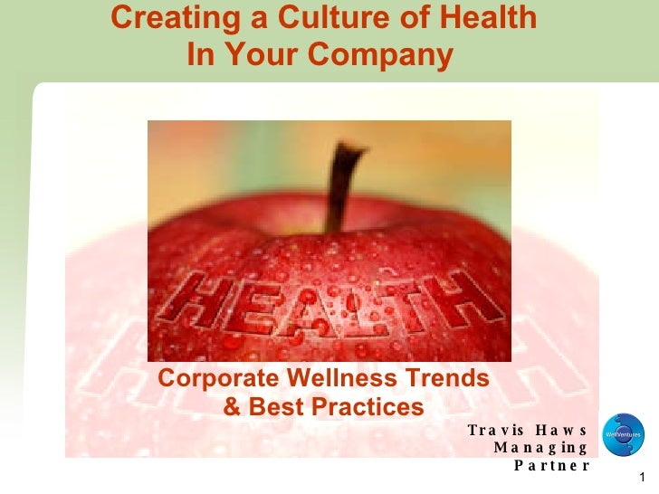 Creating a Culture of Health In Your Company   Corporate Wellness Trends & Best Practices Travis Haws Managing Partner