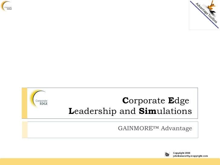 C orporate  E dge  L eadership and  Sim ulations GAINMORE™ Advantage