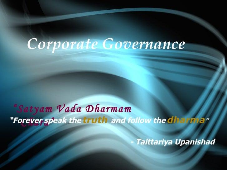 "Corporate Governance "" Satyam Vada Dharmam Chara"" - Taittariya Upanishad  "" Forever speak the   truth  and follow the   dh..."
