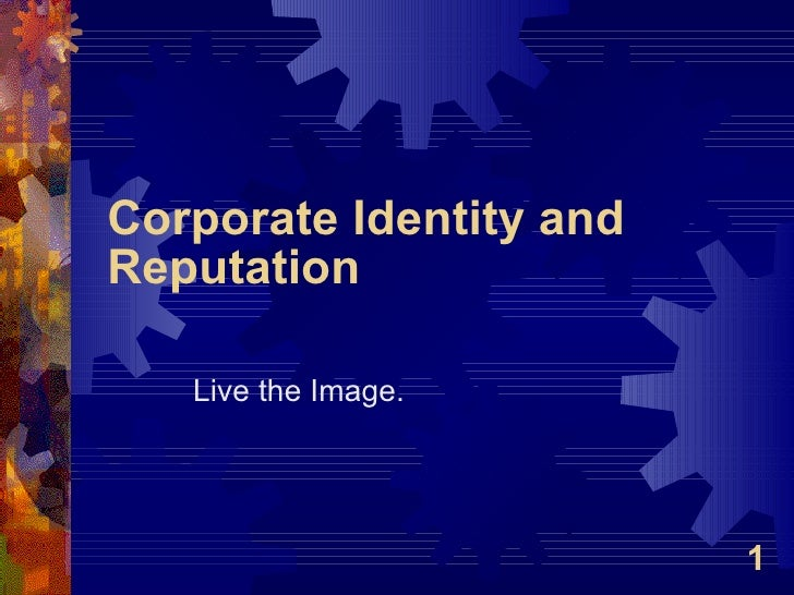 Corporate Identity and Reputation Live the Image.