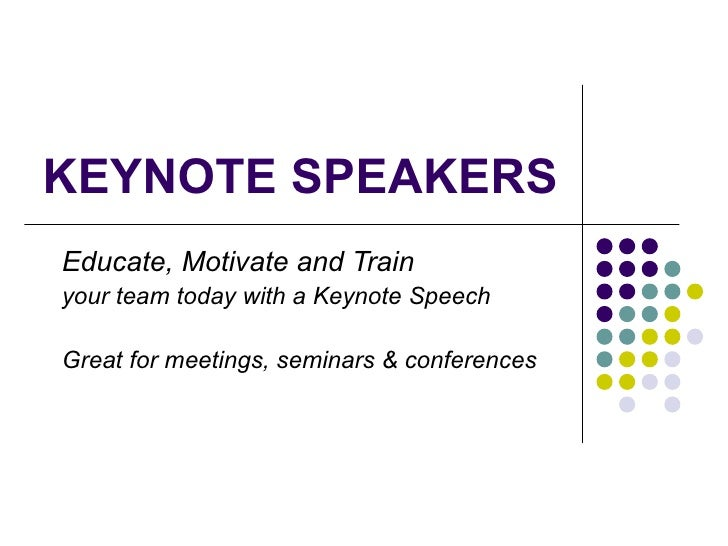 KEYNOTE SPEAKERS Educate, Motivate and Train  your team today with a Keynote Speech Great for meetings, seminars & confere...
