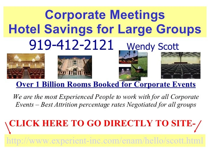 Corporate Meetings Hotel Savings for Large Groups http://www. experient -inc.com/ enam /hello/ scott .html CLICK HERE TO G...