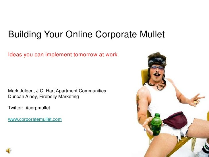 Building Your Online Corporate Mullet<br />Ideas you can implement tomorrow at work<br />Mark Juleen, J.C. Hart Apartment ...